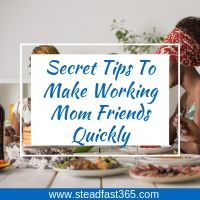 Guidance for working moms on how to quickly make other working mom friends in less time